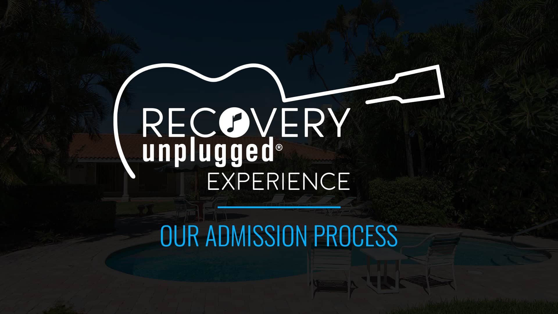 The Recovery Unplugged Experience: Admissions